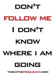 Don't Follow Me...