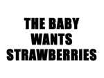 The baby wants strawberries.