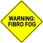 Warning: Fibro Fog