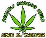 Proudly Smoking Weed Since 19... Whenever
