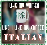 I Like my Women Like I Like My Coffee...Italian