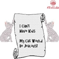 Can't Have Kids, My Cat Would Be Jealous