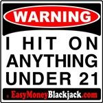 Warning: I Hit On Anything Under 21