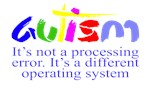 Autism - Not a processing error