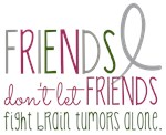 Friends Don't Let Friends Fight Brain Tumors Alone