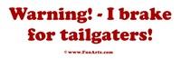 Warning! I brake for tailgaters !