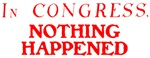 In CONGRESS, NOTHING HAPPENED™