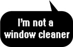 I'm not a window cleaner