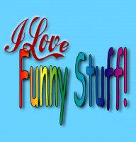 I Love Funny Stuff!