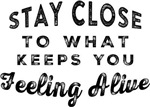 Stay Close Quote