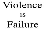 Violence is Failure