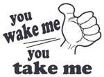 Wake Me Take Me