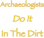 Archaeologists Do it In The Dirt