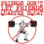 Friends Don't Let Friends Quarter Squat