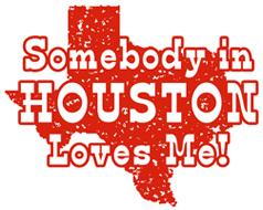Somebody in Houston Loves Me! t-shirt