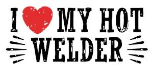 I Love My Hot Welder t-shirt
