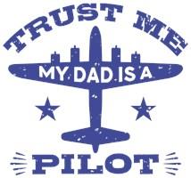 Trust Me My Dad Is A Pilot t-shirt