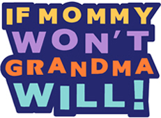 If Mommy Won't Grandma Will t-shirt