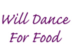 Will Dance For Food