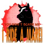 You Don't Scare Me, I Ride A Mare
