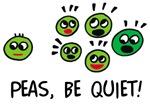 Peas, be quiet!