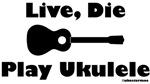 Live, Die Play Ukulele