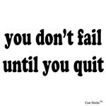 You Don't Fail Until You Quit