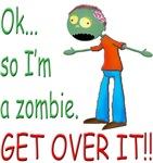 Ok, so Im a zombie.  GET OVER IT!! (Boy)