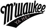 M'waukee Ya Hey