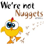 WE'RE NOT NUGGETS