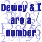 Dewey & I are a number.