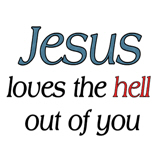 Jesus loves the hell...