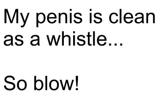 My penis is clean as a whistle
