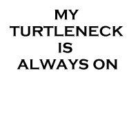 My Turtleneck Is Always On