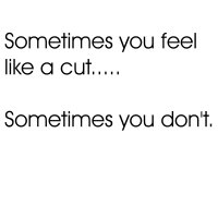 Sometimes you feel like a cut, sometimes you don't
