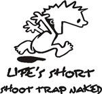 Life Is Short, Shoot Trap Naked