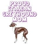 I Proud Italian Greyhound Mom