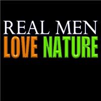 Real Men Love Nature