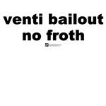 venti bailout no froth