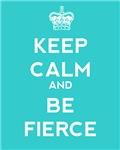 Keep Calm and Be Fierce
