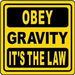 Obey Gravity. It's The Law!