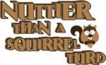 Nuttier Than a Squirrel Turd