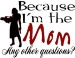 Because I'm the Mom