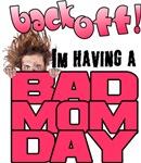 Bad Mom Day