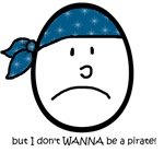 I don't wanna be a Pirate!