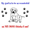 wonderful as MY DOG thinks I am!