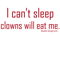 I can't sleep..clowns will eat me shirts