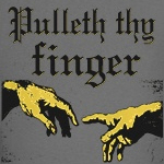 Pulleth Thy Finger Shirt