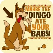 Maybe The Dingo Ate Your Baby