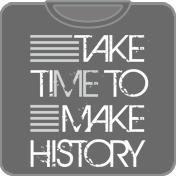 Take Time To Make History